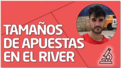 PRÁCTICA Tamaños de apuestas en el river