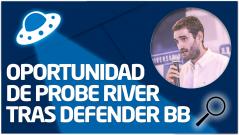 REVISIÓN Oportunidad de Probe River tras defender BB
