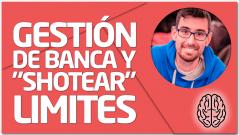 """METODOLOGÍA Gestión de banca y """"shotear"""" limites"""