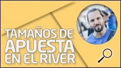 REVISIÓN Tamaños de apuesta en el river