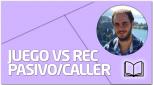 TEORÍA Juego vs Rec Pasivo-Caller