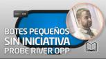 TEORÍA Botes pequeños sin iniciativa. Probe River Opp